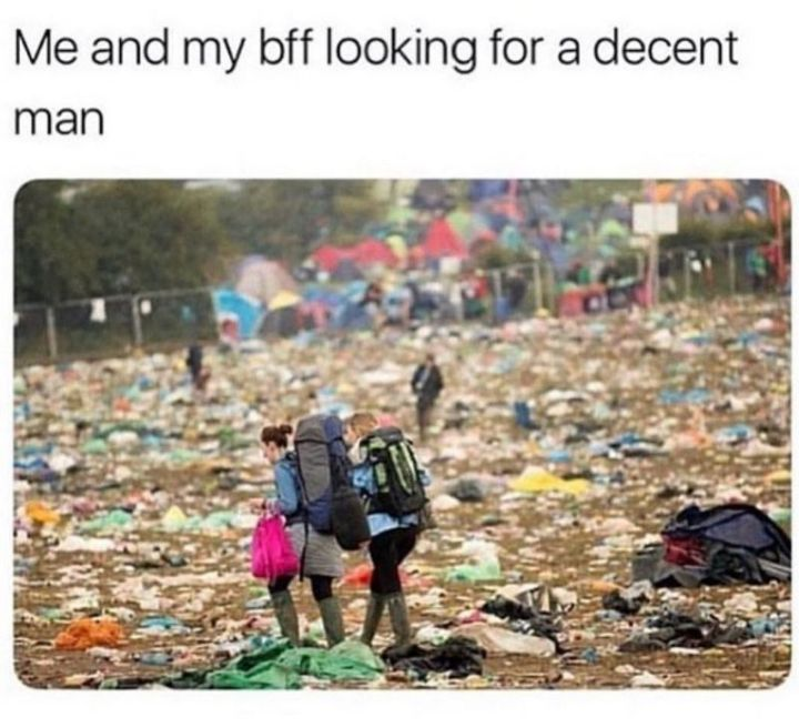 """Me and my BFF looking for a decent man."""