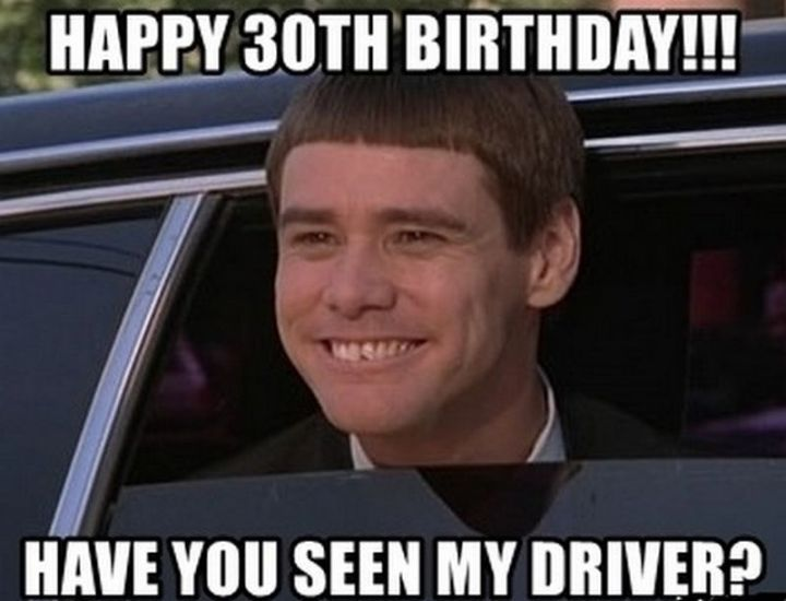 "101 Happy 30th Birthday Memes - ""Happy 30th birthday!!! Have you seen my driver?"""