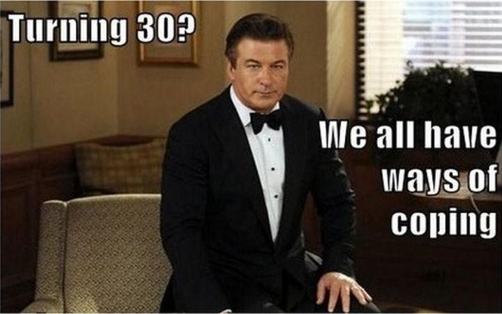 "101 Happy 30th Birthday Memes - ""Turning 30? We all have ways of coping."""