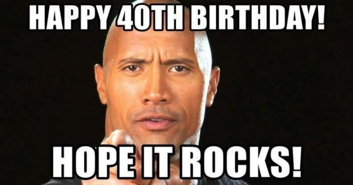 "101 Happy 40th Birthday Memes - ""Happy 40th birthday! Hope it rocks!"""