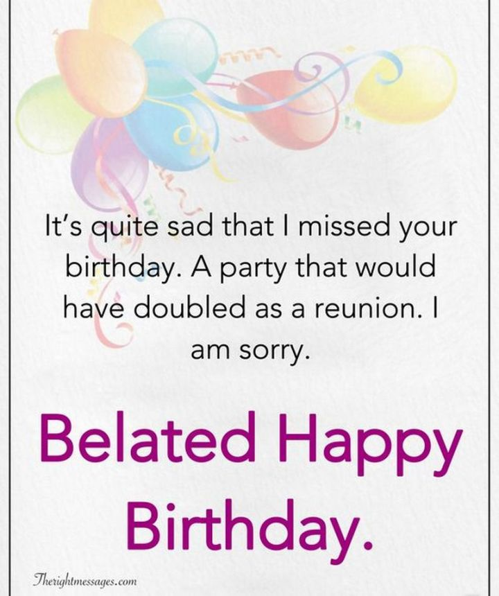 """85 Happy Belated Birthday Memes - """"It's quite sad that I missed your birthday. A party that would have doubled as a reunion. I am sorry. Belated Happy Birthday meme."""""""