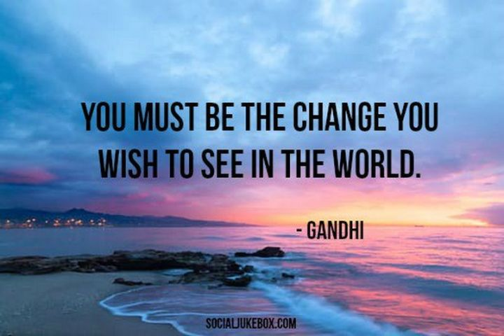 "41 Incredibly Powerful Quotes - ""You must be the change you wish to see in the world."" - A powerful quote by Gandhi"