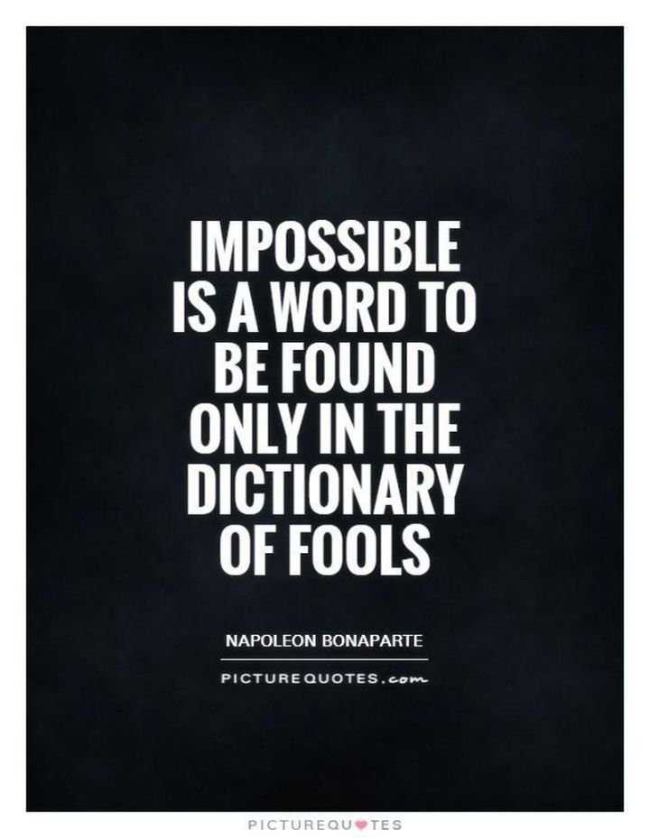 "41 Incredibly Powerful Quotes - ""Impossible is a word to be found only in the dictionary of fools."" - Napoleon Bonaparte"