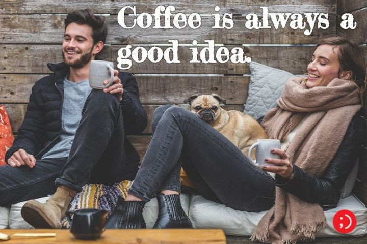 """75 Good Morning Quotes - """"Coffee is always a good idea."""" - Anonymous"""