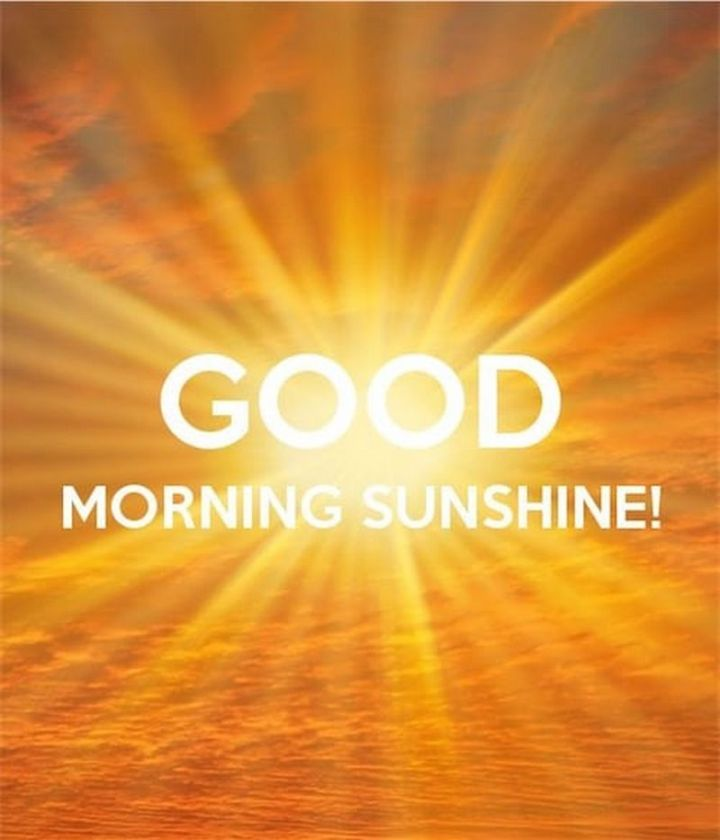 """75 Good Morning Quotes - """"Good morning sunshine!"""" - Anonymous"""