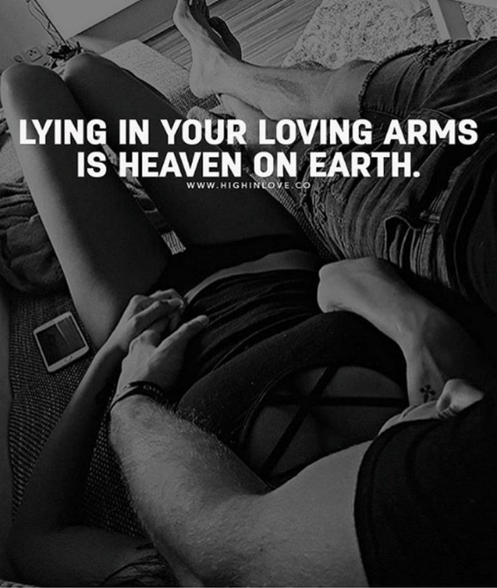 "59 Love Quotes for Her - ""Lying in your love arms is heaven on earth."" - Anonymous"