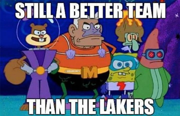 "Funny SpongeBob Memes - ""Still a better team than the lakers."""