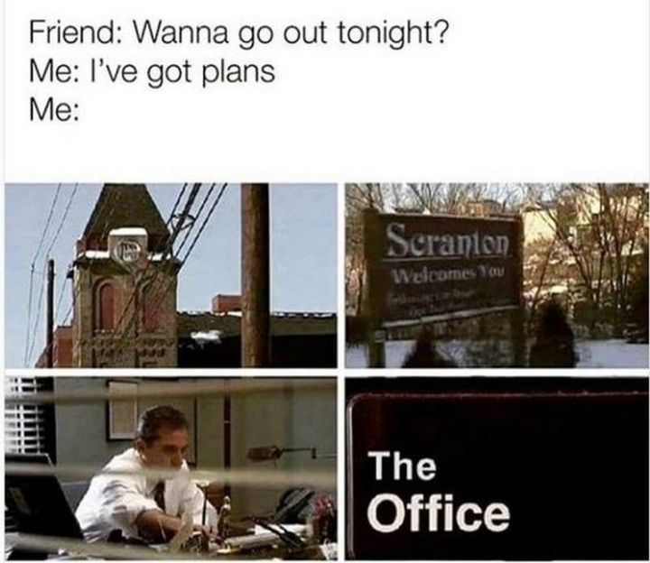 """57 Funny 'the Office' Memes - """"Friend: Wanna go out tonight? Me: I'm got plans. Me: Watching 'The Office.'"""""""