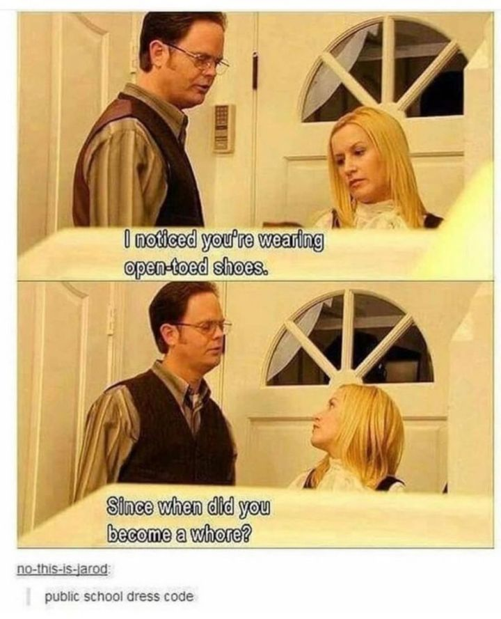 """57 Funny 'the Office' Memes - """"Public school dress code: I noticed you're wearing open-toed shoes. Since when did you become a whore?"""""""