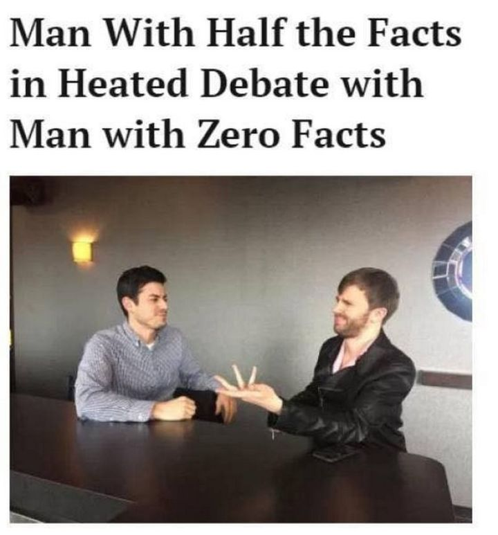 """61 Funny Clean Memes - """"Man with half the facts in a heated debate with a man with zero facts."""""""