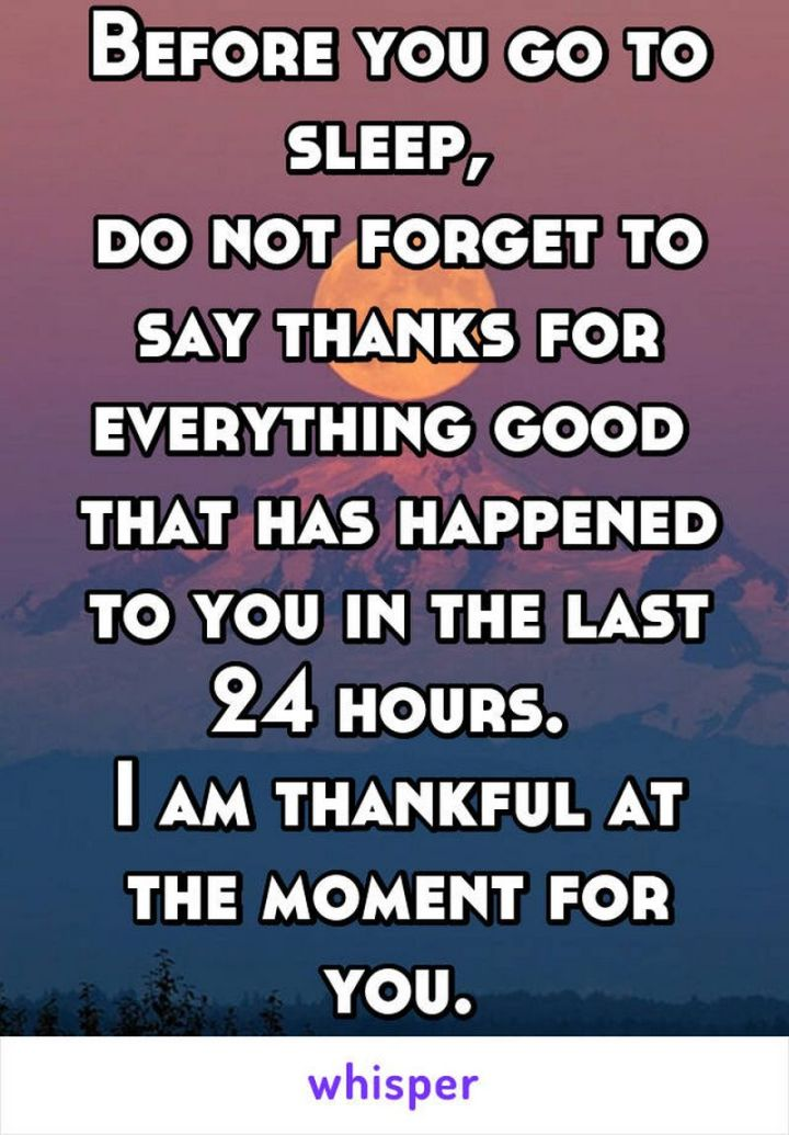 """51 Good Night Images and Quotes - """"Before you go to sleep, do not forget to say thanks for everything good that has happened to you in the last 24 hours. I am thankful at the moment for you."""""""