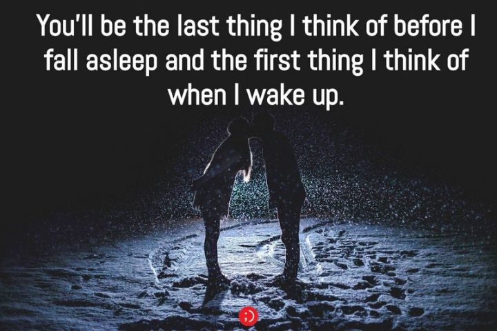 """51 Good Night Images and Quotes - """"You'll be the last thing I think of before I fall asleep and the first thing I think of when I wake up."""""""