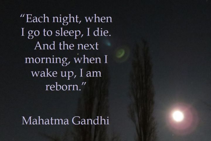 """51 Good Night Images and Quotes - """"Each night, when I go to sleep, I die. And the next morning, when I wake up, I am reborn"""" - Mahatma Gandhi"""