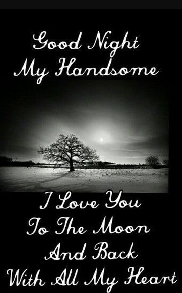 """51 Good Night Images and Quotes - """"Goodnight my handsome. I love you to the moon and back with all my heart."""""""