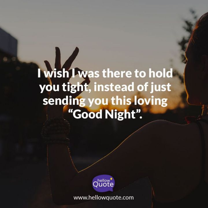 """51 Good Night Images and Quotes - """"I wish I was there to hold you tight, instead of just sending you this loving 'Good Night'."""""""
