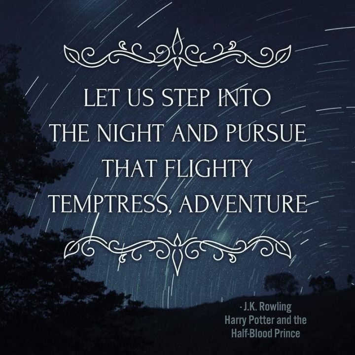 """51 Good Night Images and Quotes - """"Let us step into the night and pursue that flighty temptress, adventure."""" - J.K. Rowling, Harry Potter and the Half-Blood Prince"""