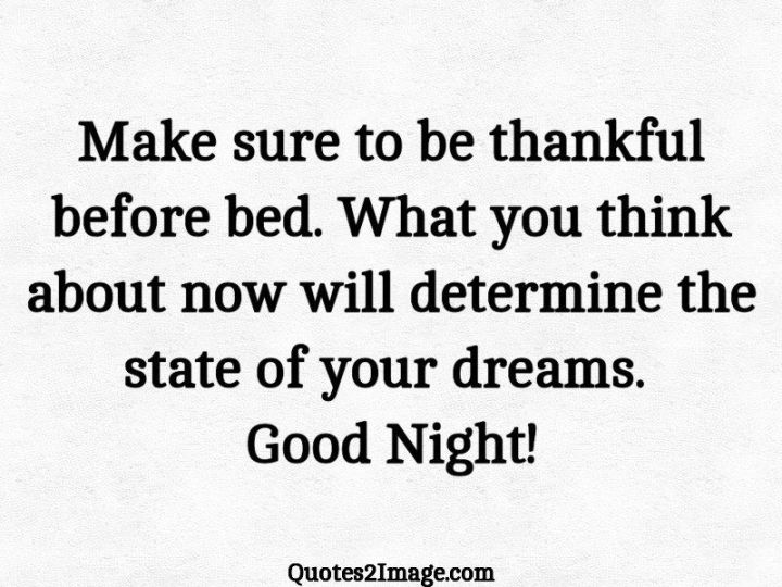 """51 Good Night Images and Quotes - """"Make sure to be thankful before bed. What you think about now will determine the state of your dreams. Good Night!"""""""
