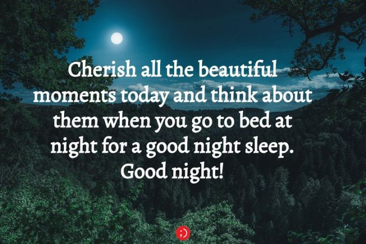 """51 Good Night Images and Quotes - """"Cherish all the beautiful moments today and think about them when you go to bed at night for a good night's sleep. Goodnight!"""""""