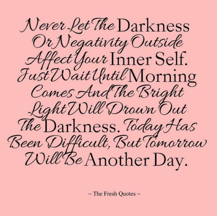 """51 Good Night Images and Quotes - """"Never let the darkness or negativity outside affect your inner self. Just wait until morning comes and the bright light will drown out the darkness. Today has been difficult but tomorrow will be another day."""""""