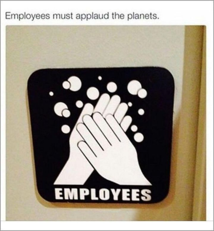 "67 Hilarious Memes - ""Employees must applaud the planets."""