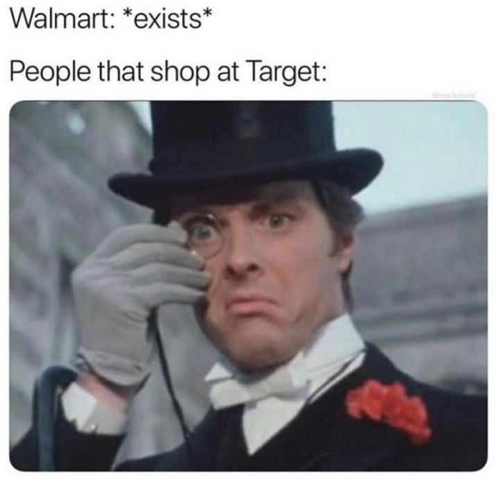"67 Hilarious Memes - ""Walmart: *exists*. People that shop at Target:"""