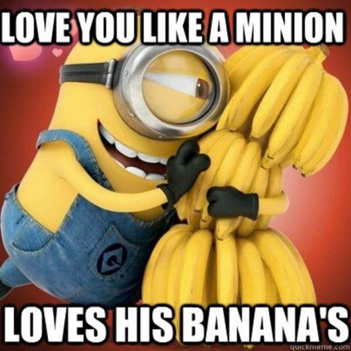 "55 Love Memes - ""Love you like a Minion loves his banana's."""