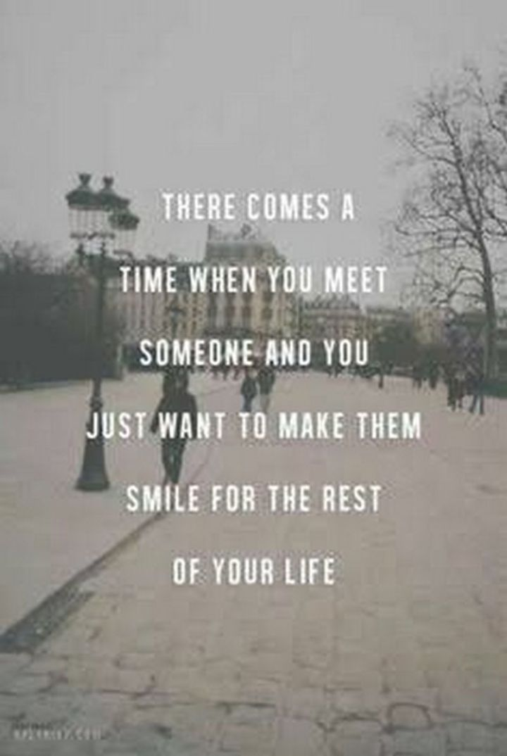 "55 Love Memes - ""There comes a time when you meet someone and you just want to make them smile for the rest of your life."""