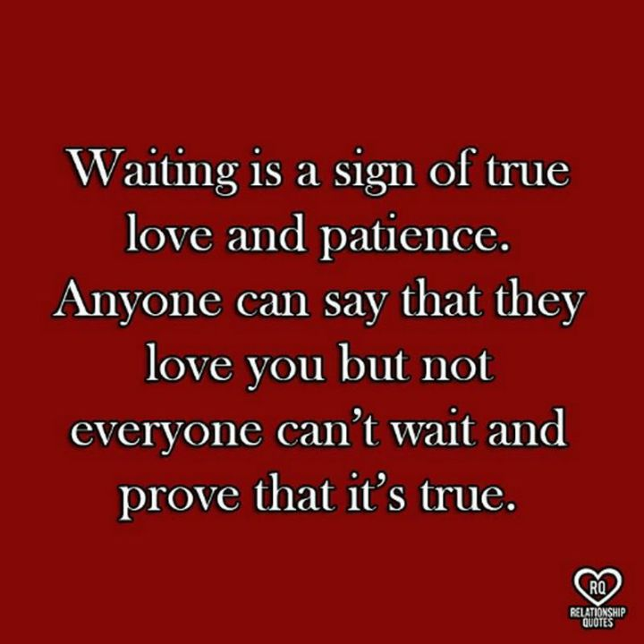 "55 Love Memes - ""Waiting is a sign of true love and patience. Anyone can say that they love you but not everyone can't wait and prove that it's true."""