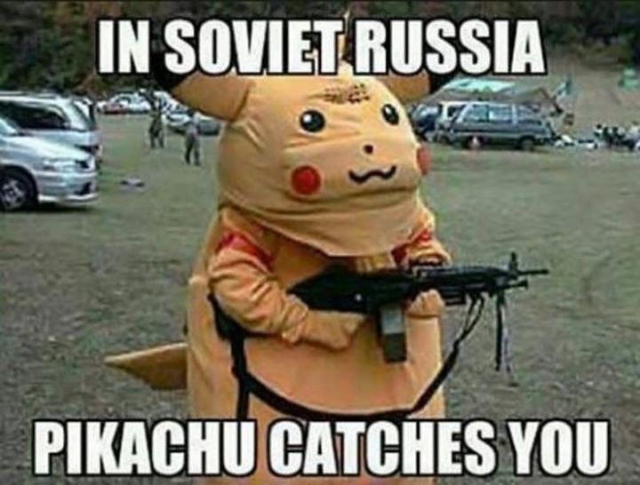"71 Pokémon memes - ""In Soviet Russia Pikachu catches you."""