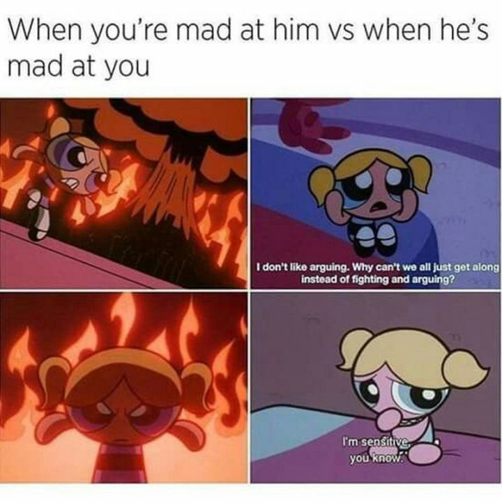 "71 Relationship Quotes - ""When you're mad at him vs when he's mad at you: I don't like arguing. Why can't we all just get along instead of fighting and arguing? I'm sensitive you know."""