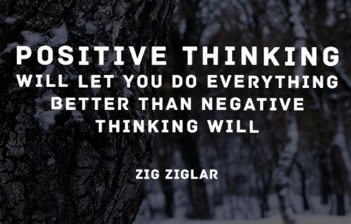 "41 Positive Quotes - ""Positive thinking will let you do everything better than negative thinking will."" - Zig Ziglar"