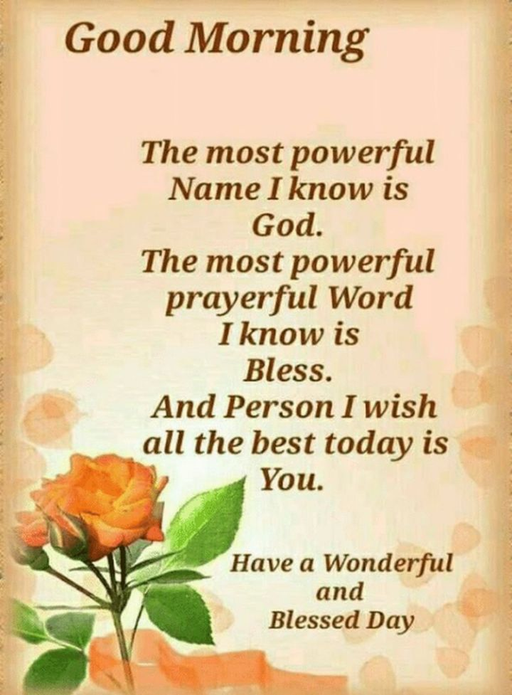 "101 Funny Good Morning Memes - ""Good morning. The most powerful Name I know is God. The most powerful prayerful Word I know is Bless. And the Person I wish all the best today is You. Have a Wonderful and Blessed Day."