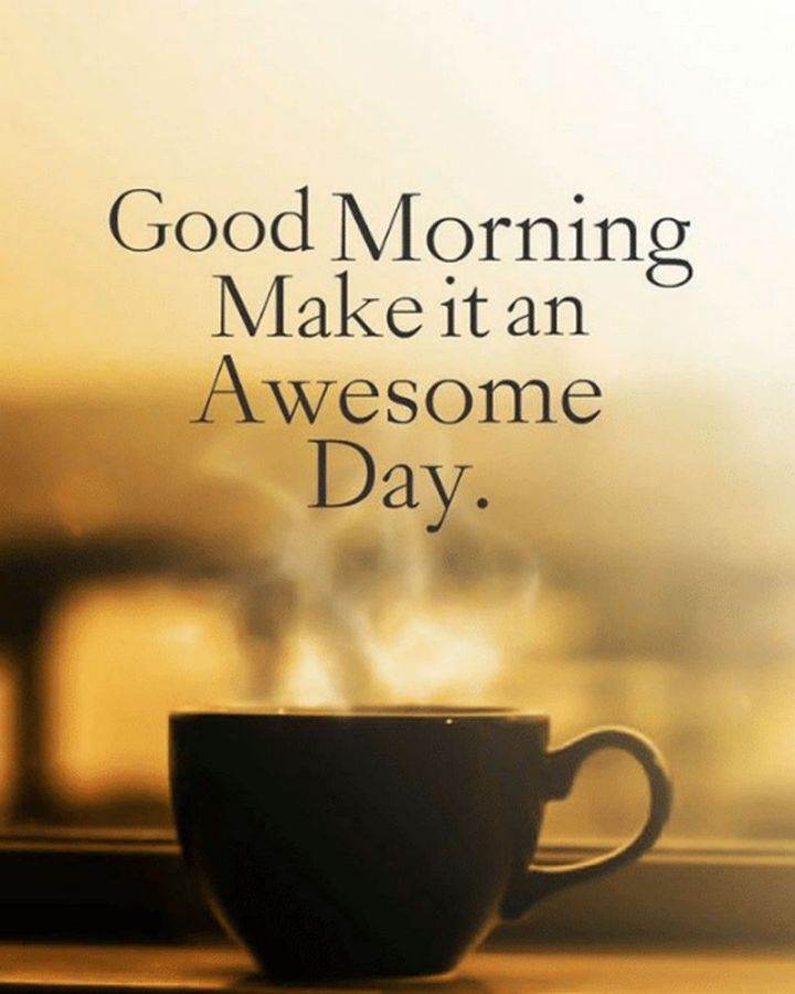 "101 Funny Good Morning Memes - ""Good morning, make it an awesome day."""