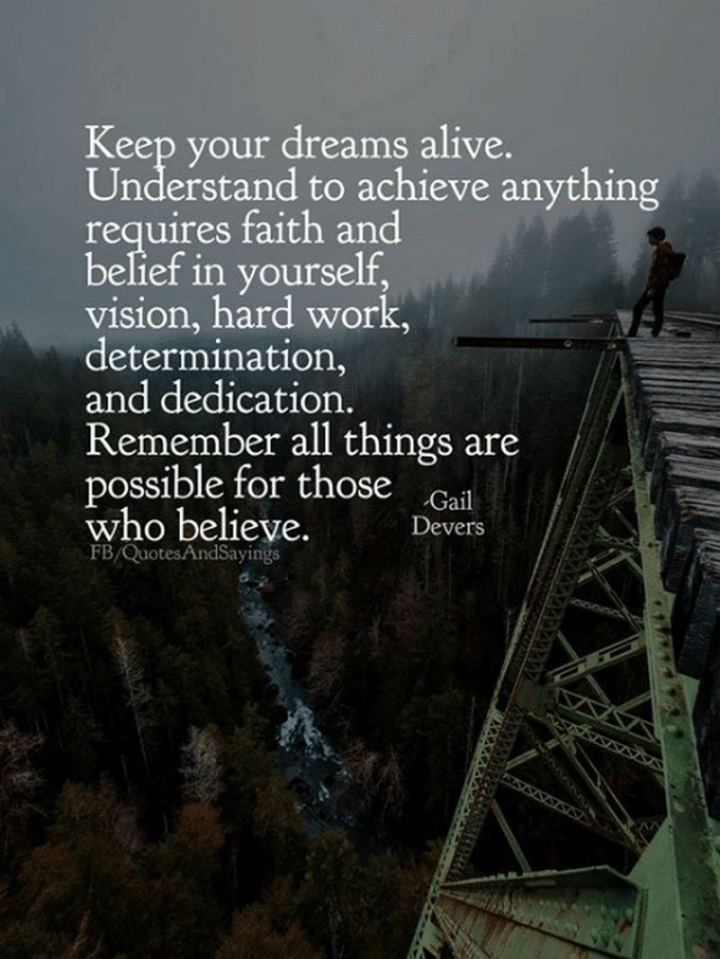 "51 Hard Work Quotes - ""Keep your dreams alive. Understand to achieve anything requires faith and belief in yourself, vision, hard work, determination, and dedication. Remember all things are possible for those who believe."" - Gail Devers"