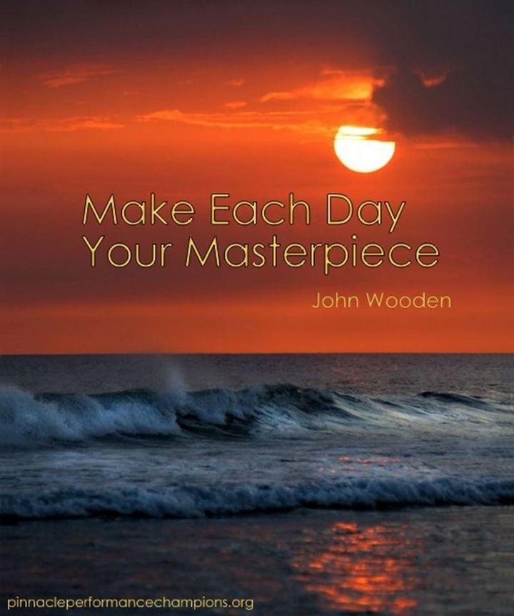 "51 Hard Work Quotes - ""Make each day your masterpiece."" - John Wooden"