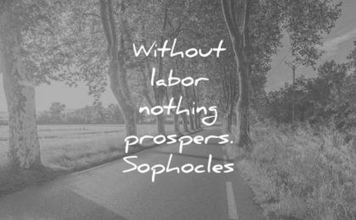 "51 Hard Work Quotes - ""Without labor, nothing prospers."" - Sophocles"