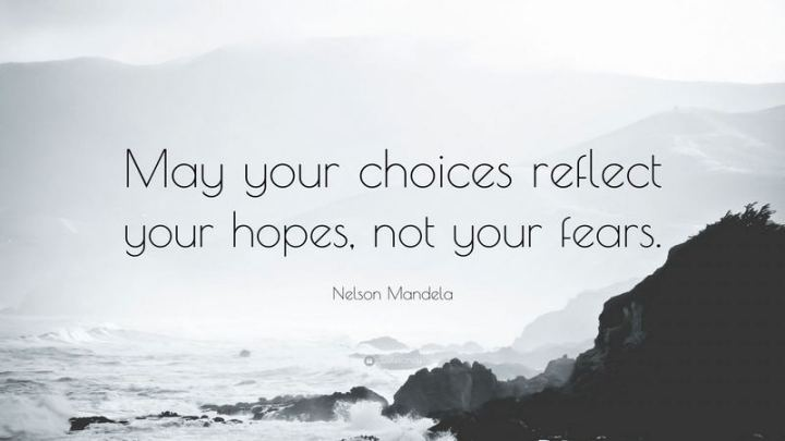 "61 Life Quotes with Beautiful Images - ""May your choices reflect your hopes, not your fears."" - Nelson Mandela"