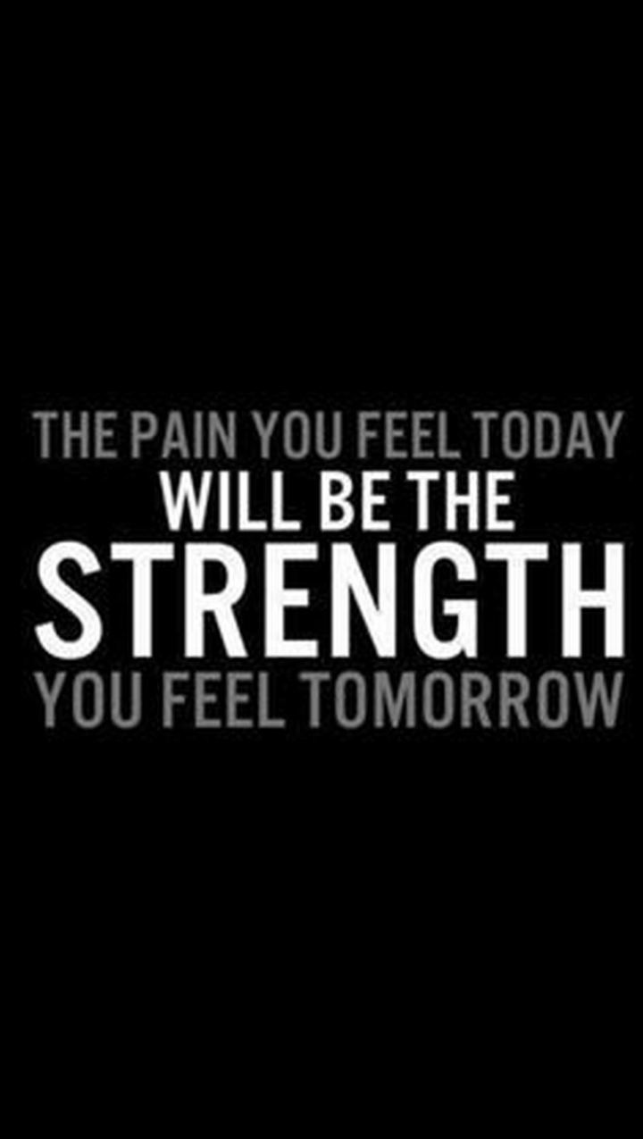 "61 Life Quotes with Beautiful Images - ""The pain you feel today will be the strength you feel tomorrow."""