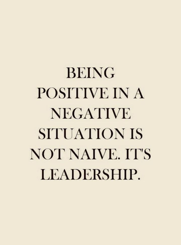 """59 Positive Memes - """"Being positive in a negative situation is not naive. It's leadership."""""""