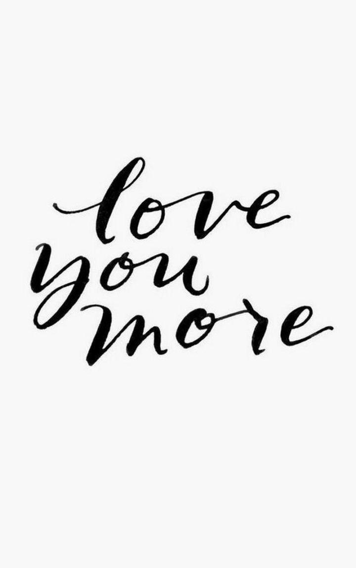 "59 Positive Memes - ""Love you more."""