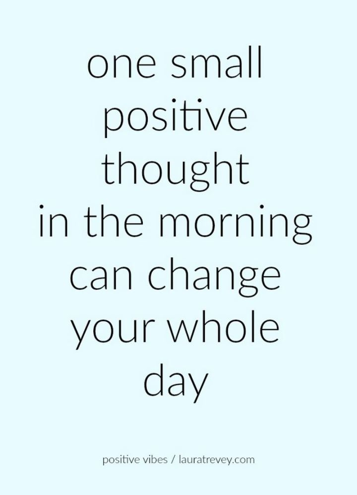 """59 Positive Memes - """"One small positive thought in the morning can change your whole day."""""""