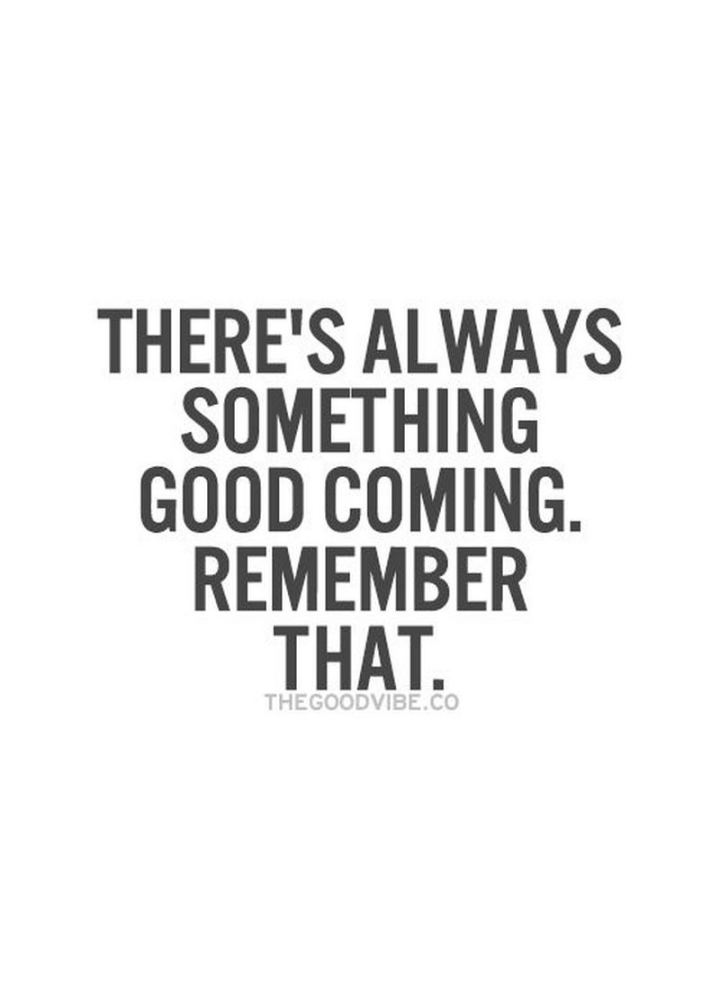 """59 Positive Memes - """"There's always something good coming. Remember that."""""""