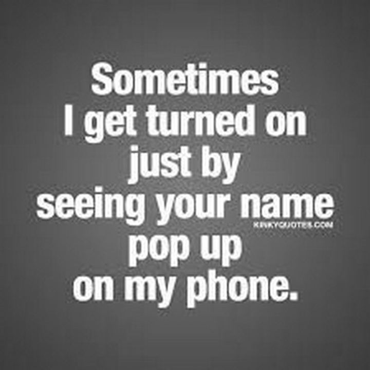 "69 Sexy Adult Memes - ""Sometimes I get turned on just by seeing your name pop up on my phone."""