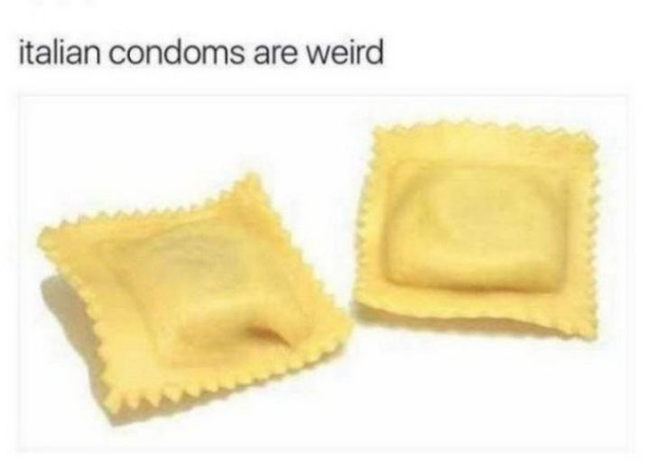 "69 Sexy Adult Memes - ""Italian condoms are weird."""