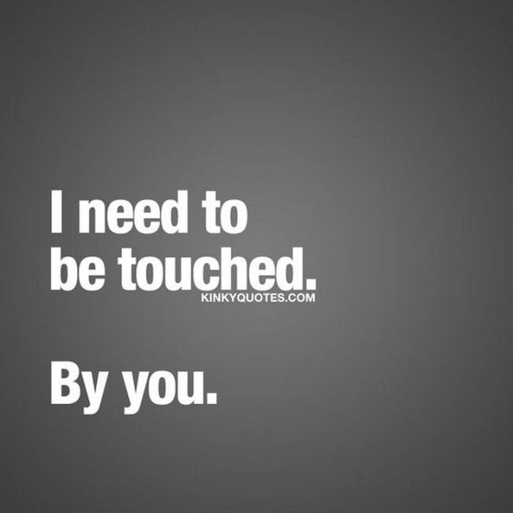 "69 Sexy Adult Memes - ""I need to be touched. By you."""