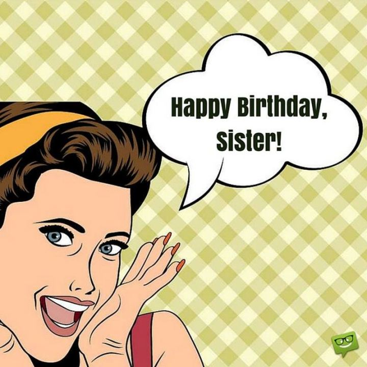 "91 Sister Birthday Memes - ""Happy birthday, sister!"""