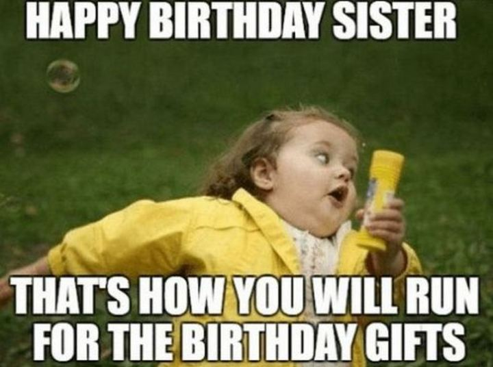 "91 Sister Birthday Memes - ""Happy birthday sister. That's how you will run for your birthday gifts."""
