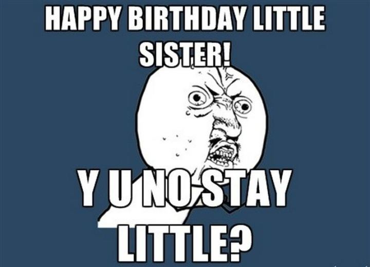 "91 Sister Birthday Memes - ""Happy birthday little sister! Y U no stay little?"""