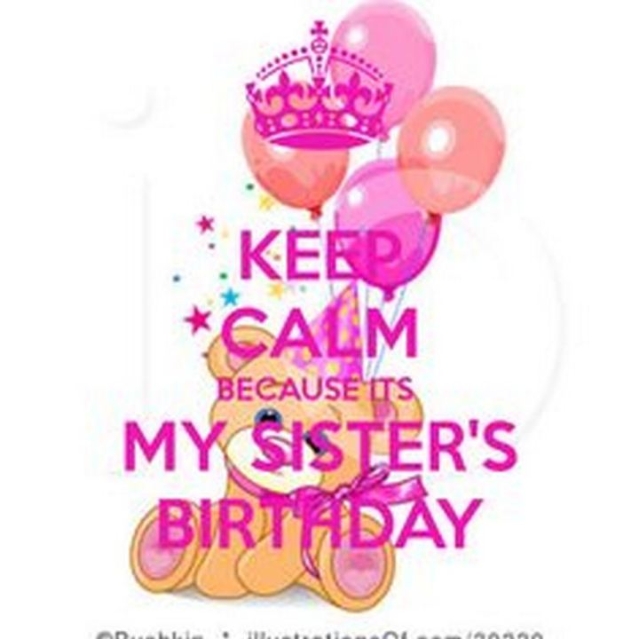 "91 Sister Birthday Memes - ""Keep calm because it's my sister's birthday."""
