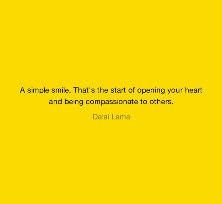 "55 Smile Quotes - ""A simple smile. That's the start of opening your heart and being compassionate to others."" - Dalai Lama"